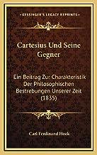 Cartesius Und Seine Gegner: Ein Beitrag Zur Charakteristik Der Philosophischen Bestrebungen Unserer Zeit (1835)