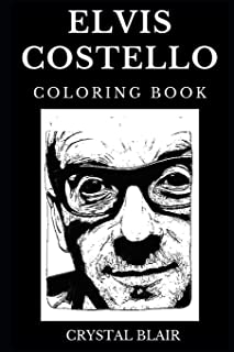 Elvis Costello Coloring Book: Legendary Pub Rock and Famous Pop Punk Pioneer, Grammy Award Winner and Academy Award Nominee Inspired Adult Coloring Book (Elvis Costello Books)