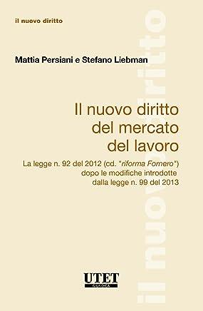 """Il Nuovo Diritto Del Mercato Del Lavoro La legge n. 92 del 2012 (cd. """"riforma Fornero"""") dopo le modifiche introdotte dalla legge n. 99 del 2013"""