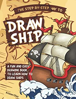 The Step-by-Step Way to Draw Ship: A Fun and Easy Drawing Book to Learn How to Draw Ships