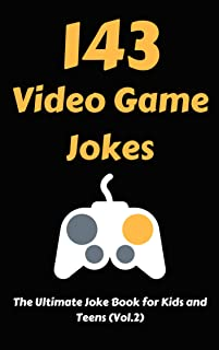 143 Video Game Jokes: The Ultimate Joke Book for Kids and Teens (Vol.2)