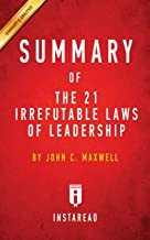 Summary of The 21 Irrefutable Laws of Leadership: by John C. Maxwell | Includes Analysis