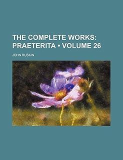 The Complete Works (Volume 26); Praeterita
