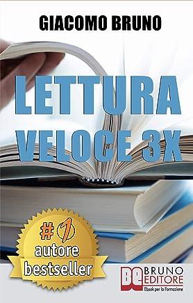 LETTURA VELOCE 3X. Tecniche di Lettura Rapida, Memoria e Memorizzazione, Apprendimento per Triplicare la Tua Velocità. (Autore Bestseller Vol. 2)