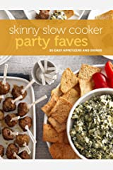 Skinny Slow Cooker Party Faves: 20 Easy Appetizers and Drinks Kindle Edition