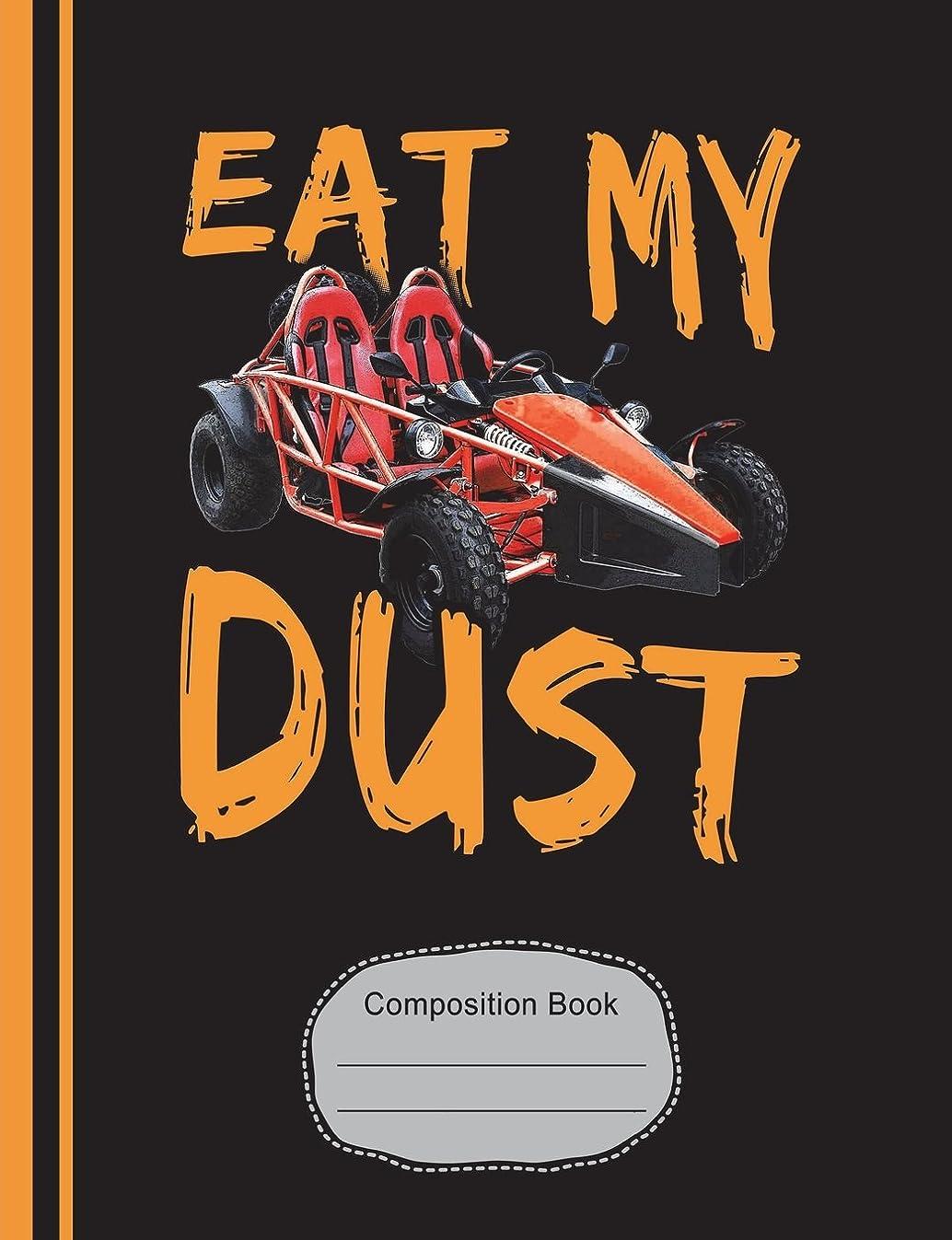 即席登る階層Go Kart Eat My Dust Composition Notebook: Racing Fans Sketchbook, Art Notebook Journal Paper, School Teachers, Students, 200 Blank Numbered Pages (7.44