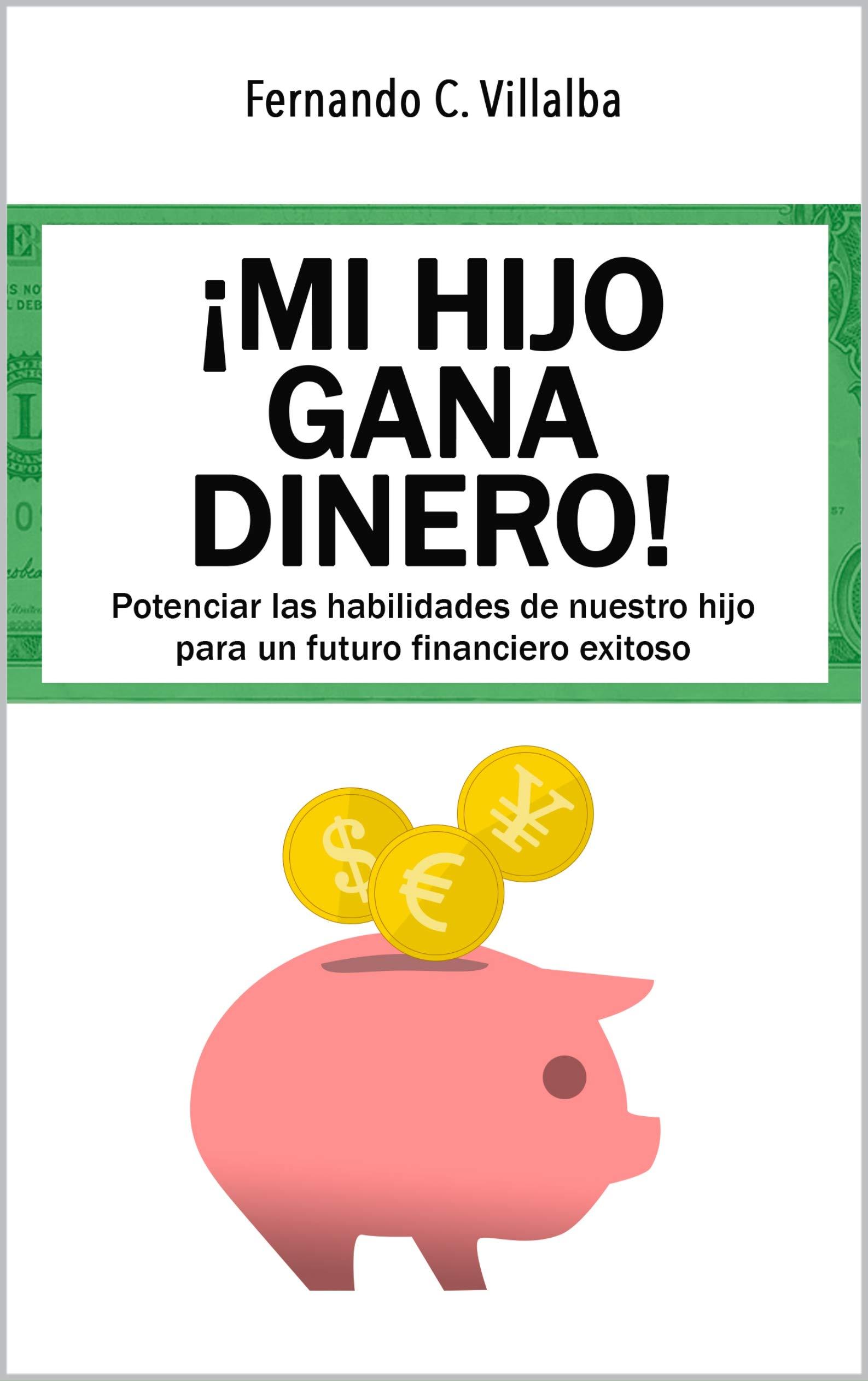 ¡MI HIJO GANA DINERO!: Potenciar las habilidades de nuestro hijo para un futuro financiero exitoso (Spanish Edition)