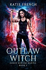 Outlaw Witch: A Demon Slayer Urban Fantasy (Demon Hunters Wanted Book 3) Kindle Edition