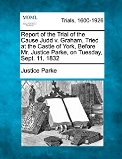 Report of the Trial of the Cause Judd V. Graham, Tried at the Castle of York, Before Mr. Justice Parke, on Tuesday, Sept. ...