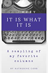 It Is What It Is: A Sampling of My Favorite Columns Kindle Edition