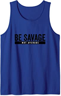 Be Savage Not Average - Inspirational Motivational Workout Tank Top