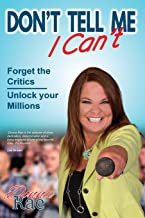 Don't Tell Me I Can't: Forget the Critics - Unlock Your Millions