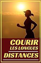 COURIR LES LONGUES DISTANCES: guide ultime de progression en course à pieds (French Edition)