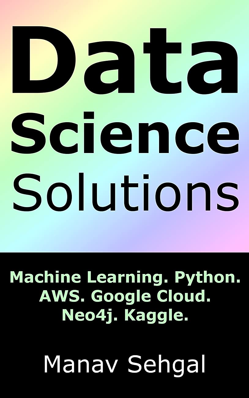 肩をすくめるゆでる船Data Science Solutions: Machine Learning. Python. Google Cloud. AWS. Neo4j. Kaggle. (English Edition)