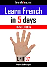 Learn French in 5 days (Unit 7) + AUDIO: The French method already trusted by millions of people (First edition)