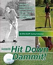 Hit Down Dammit! Golf Instruction