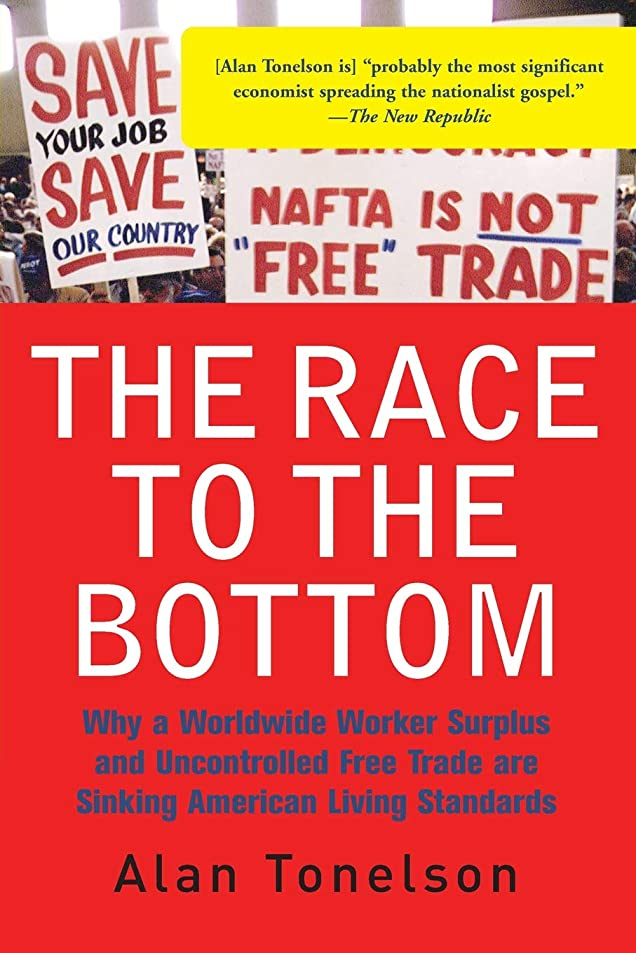 余剰センター鳴らすThe Race To The Bottom: Why A Worldwide Worker Surplus And Uncontrolled Free Trade Are Sinking American Living Standards