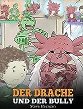 Der Drache und der Bully: (Dragon and The Bully) Eine süße Geschichte, die Kindern beibringt, wie man mit Tyrannen in der Schule umgeht. (My Dragon Books Deutsch) (German Edition)