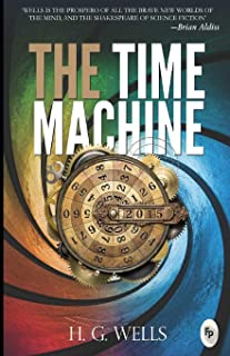 The Time Machine: by H. G. Wells