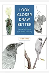 Look Closer, Draw Better: Expert Techniques for Realistic Drawing (Ebook Epub) Kindle Edition