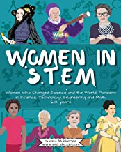 Women in STEM: Women Who Changed Science and the World Pioneers in Science, Technology, Engineering and Math