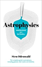 Knowledge in a Nutshell: Astrophysics: The Complete Guide to Astrophysics, Including Galaxies, Dark Matter and Relativity
