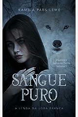 Sangue Puro : A Lenda Da Loba Branca ( Duologia Sangues Puros - Vol 1 ) eBook Kindle