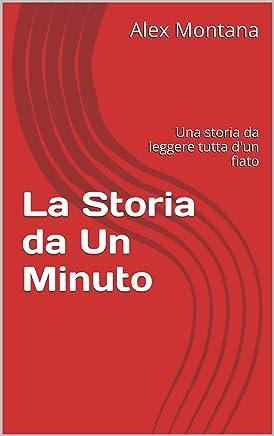 La Storia da Un Minuto: Una storia da leggere tutta dun fiato