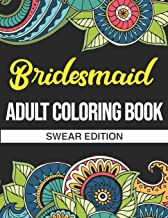 Bridesmaid Adult Coloring Book: Swear Edition: A Bridesmaid Gift For Weddings