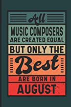 All Music Composers Are Created Equal But Only The Best Are Born In August: Birthday Gift Idea for Music Composers Born In...