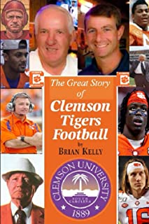 The Great Story of Clemson Tigers Football: Starts at the first football game and goes to the Dabo Swinney era