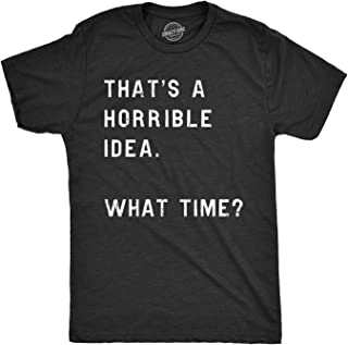 Mens That's A Horrible Idea. What Time? Tshirt Funny Drinking Party Hijinx Tee for Guys
