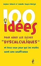 Livres 100 idées pour aider les élèves « dyscalculiques »: et tous ceux pour qui les maths sont une souffrance PDF