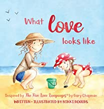 What Love Looks Like: Inspired by The Five Love Languages by Gary Chapman