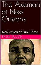 The Axeman of New Orleans: A collection of True Crime