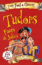 Truly Foul & Cheesy Tudors Facts & Jokes (Truly Foul & Cheesy Facts & Jokes)
