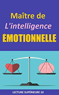 Maître de L'intelligence Émotionnelle: Ebook Maître de L'intelligence Émotionnelle (Auto-assistance) (French Edition)