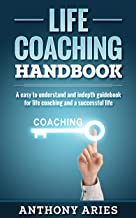 Life Coaching Handbook: A easy to understand and indepth guidebook for life coaching and a successful life