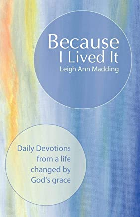 Because I Lived It: Daily Devotions from a Life Changed by Gods Grace
