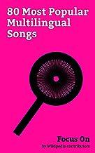 Focus On: 80 Most Popular Multilingual Songs: O Canada, Dragostea Din Tei, Rock the Casbah, Jai Ho (song), The Ketchup Song (Aserejé), Psycho Killer, La ... song), Danza Kuduro, etc. (English Edition)