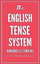 The English Tense System: English Grammar Made Easy