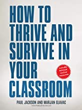 How to Thrive and Survive in Your Classroom: Learn simple strategies to reduce stress, eliminate misbehavior and create your ideal class
