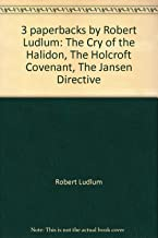 3 paperbacks by Robert Ludlum: The Cry of the Halidon, The Holcroft Covenant, The Jansen Directive