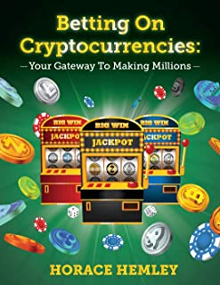 Betting On Cryptocurrencies: Your Gateway To Making Millions (English Edition)