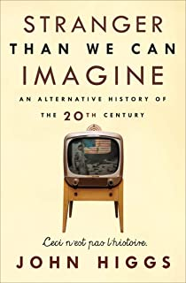Stranger Than We Can Imagine: An Alternative History of the 20th Century