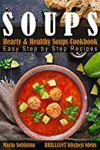 Soups: Hearty & Healthy Soups Cookbook. Easy Step by Step Recipes.