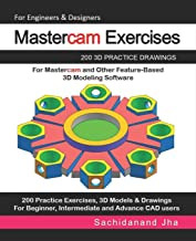 Mastercam Exercises: 200 3D Practice Drawings For Mastercam and Other Feature-Based 3D Modeling Software