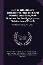 New or Little Known Titanotheres from the Lower Uintah Formations, with Notes on the Stratigraphy and Distribution of Fossils: Fieldiana, Geology, Vol.4, No.2