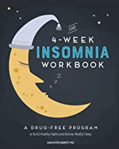 The 4-Week Insomnia Workbook: A Drug-Free Program to Build Healthy Habits and Achieve Restful Sleep