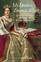 My Dearest, Dearest Albert: Queen Victoria's Life Through Her Letters and Journals